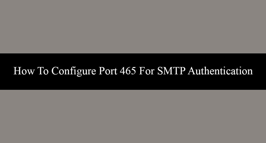 How To Configure Port 465 For SMTP Authentication