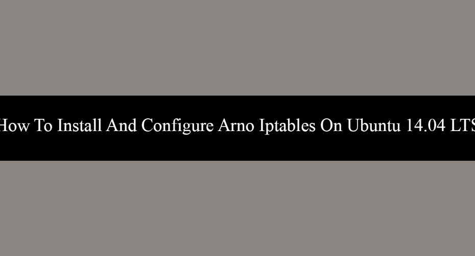 How To Install And Configure Arno Iptables On Ubuntu 14.04 LTS
