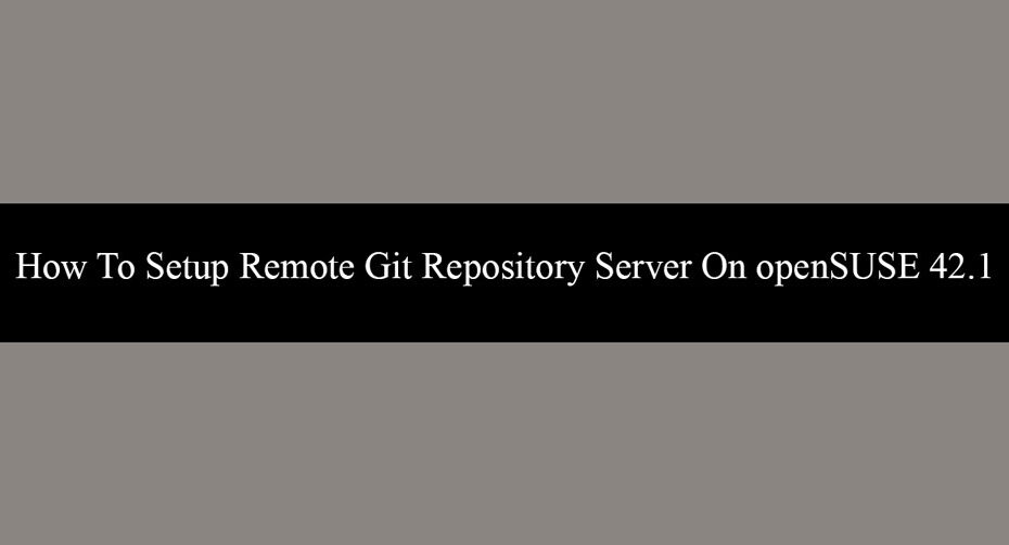 How-To-Setup-Remote-Git-Repository-Server-On-openSUSE-42.1