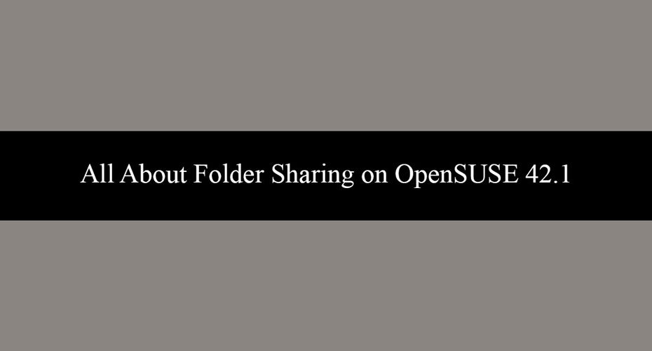 All About Folder Sharing on OpenSUSE 42.1
