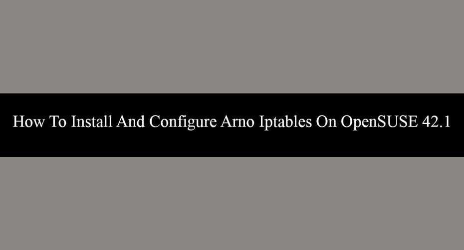 How-To-Install-And-Configure-Arno-Iptables-On-OpenSUSE-42.1