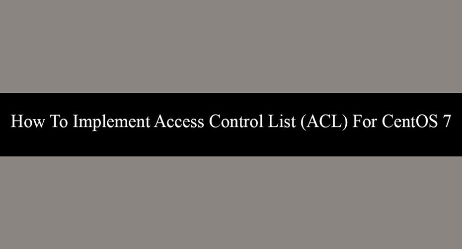 How To Implement Access Control List (ACL) For CentOS 7